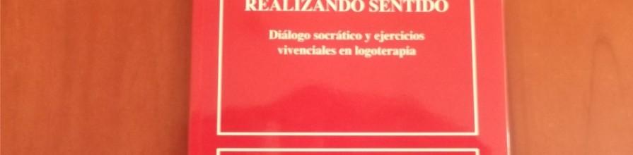 ENCONTRANDO Y REALIZANDO SENTIDO. Diálogo socrático y ejercicios vivenciales en logoterapia